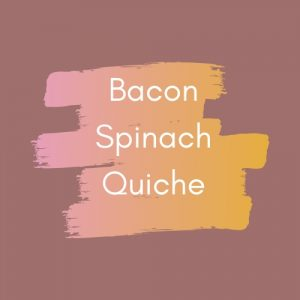 Bacon Spinach Quiche